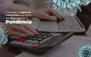 Coronavírus: Quais Os Aspectos Tributários Alterados Devido A Pandemia? Notícias E Artigos Contábeis - Contabilidade em São Paulo | Catana Assessoria Empresarial