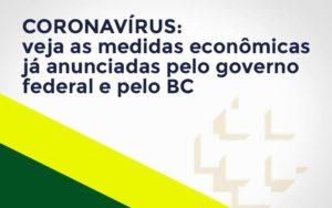 Coronavírus: Veja As Medidas Econômicas Já Anunciadas Pelo Governo Federal E Pelo Bc Notícias E Artigos Contábeis - Contabilidade em São Paulo | Catana Assessoria Empresarial