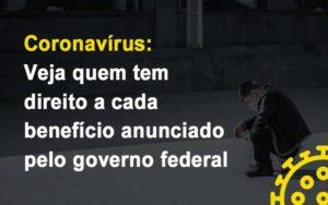 Coronavirus Veja Quem Tem Direito A Cada Beneficio Anunciado Pelo Governo Notícias E Artigos Contábeis - Contabilidade em São Paulo | Catana Assessoria Empresarial