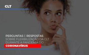 Perguntas E Respostas Sobre Flexibilizacao Da Clt Durante A Pandemia Do Coronavirus Notícias E Artigos Contábeis - Contabilidade em São Paulo | Catana Assessoria Empresarial