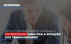 Mp Do Contrato Verde E Amarelo Foi Revogada Como Fica A Situacao Dos Trabalhadores Notícias E Artigos Contábeis - Contabilidade em São Paulo   Catana Assessoria Empresarial