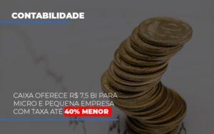 Caixa Oferece 75 Bi Para Micro E Pequena Empresa Com Taxa Ate 40 Menor Notícias E Artigos Contábeis - Contabilidade em São Paulo | Catana Assessoria Empresarial