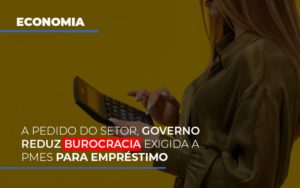 A Pedido Do Setor Governo Reduz Burocracia Exigida A Pmes Para Empresario Notícias E Artigos Contábeis - Contabilidade em São Paulo | Catana Assessoria Empresarial