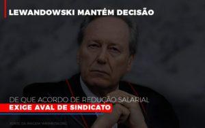 Lewnadowiski Mantem Decisao De Que Acordo De Reducao Salarial Exige Aval Dosindicato Notícias E Artigos Contábeis - Contabilidade em São Paulo | Catana Assessoria Empresarial