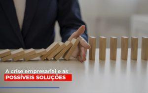 A Crise Empresarial E As Possiveis Solucoes Notícias E Artigos Contábeis - Contabilidade em São Paulo | Catana Assessoria Empresarial
