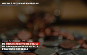 Caixa Disponibiliza Linha De Financiamento Para Folha De Pagamento Contabilidade No Itaim Paulista Sp | Abcon Contabilidade Notícias E Artigos Contábeis - Contabilidade em São Paulo | Catana Assessoria Empresarial