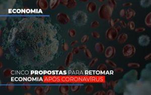 Cinco Propostas Para Retomar Economia Apos Coronavirus Notícias E Artigos Contábeis - Contabilidade em São Paulo | Catana Assessoria Empresarial