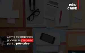 Como As Empresas Podem Se Preparar Para O Pos Crise Notícias E Artigos Contábeis - Contabilidade em São Paulo | Catana Assessoria Empresarial