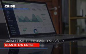 Dicas Praticas Para Blindar Seu Negocio Da Crise Notícias E Artigos Contábeis - Contabilidade em São Paulo | Catana Assessoria Empresarial