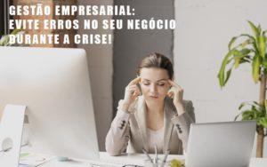 Gestao Empresarial Evite Erros No Seu Negocio Durante A Crise Notícias E Artigos Contábeis - Contabilidade em São Paulo | Catana Assessoria Empresarial