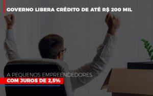 Governo Libera Credito De Ate 200 Mil A Pequenos Empreendedores Com Juros Notícias E Artigos Contábeis - Contabilidade em São Paulo   Catana Assessoria Empresarial