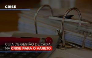 Guia De Gestao De Caixa Na Crise Para O Varejo Notícias E Artigos Contábeis - Contabilidade em São Paulo | Catana Assessoria Empresarial