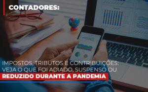 Impostos Tributos E Contribuicoes Veja O Que Foi Adiado Suspenso Ou Reduzido Durante A Pandemia Notícias E Artigos Contábeis - Contabilidade em São Paulo | Catana Assessoria Empresarial