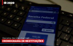 Ir 2020 Receita Federal Decide Manter Cronograma De Restituicoes Notícias E Artigos Contábeis - Contabilidade em São Paulo   Catana Assessoria Empresarial