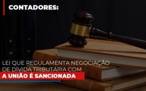 Lei Que Regulamenta Negociacao De Divida Tributaria Com A Uniao E Sancionada Notícias E Artigos Contábeis - Contabilidade em São Paulo | Catana Assessoria Empresarial