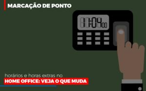 Marcacao De Pontos Horarios E Horas Extras No Home Office Notícias E Artigos Contábeis - Contabilidade em São Paulo | Catana Assessoria Empresarial