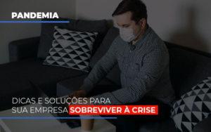 Pandemia Dicas E Solucoes Para Sua Empresa Sobreviver A Crise Notícias E Artigos Contábeis - Contabilidade em São Paulo | Catana Assessoria Empresarial