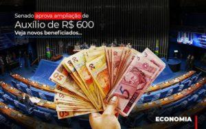 Senado Aprova Ampliacao De Auxilio De Rs 600 Veja Novos Beneficiados Notícias E Artigos Contábeis - Contabilidade em São Paulo | Catana Assessoria Empresarial
