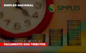 Simples Nacional E Os Prazos Adiados No Pagamento Dos Tributos Notícias E Artigos Contábeis - Contabilidade em São Paulo | Catana Assessoria Empresarial
