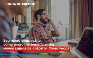 Sou Micro Empresario Com Posso Me Beneficiar Das Novas Linas De Credito Notícias E Artigos Contábeis - Contabilidade em São Paulo | Catana Assessoria Empresarial