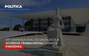 Stf Dispensa Aval De Sindicatos A Acordos Trabalhistas Durante Pandemia Notícias E Artigos Contábeis - Contabilidade em São Paulo | Catana Assessoria Empresarial
