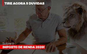 Tire Agora 5 Duvidas Sobre O Imposto De Renda 2020 Notícias E Artigos Contábeis - Contabilidade em São Paulo | Catana Assessoria Empresarial