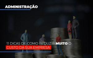 11 Dicas De Como Reduzir Muito O Custo Da Sua Empresa Notícias E Artigos Contábeis - Contabilidade em São Paulo | Catana Assessoria Empresarial