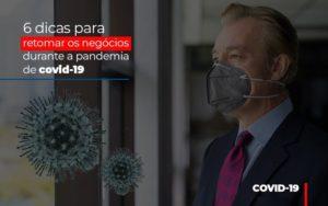 6 Dicas Para Retomar Os Negocios Durante A Pandemia De Covid 19 Notícias E Artigos Contábeis - Contabilidade em São Paulo   Catana Assessoria Empresarial