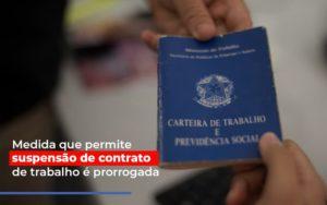 Medida Que Permite Suspensao De Contrato De Trabalho E Prorrogada Notícias E Artigos Contábeis - Contabilidade em São Paulo | Catana Assessoria Empresarial