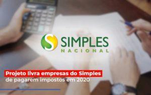 Projeto Livra Empresa Do Simples De Pagarem Post Contabilidade No Itaim Paulista Sp   Abcon Contabilidade Notícias E Artigos Contábeis - Contabilidade em São Paulo   Catana Assessoria Empresarial