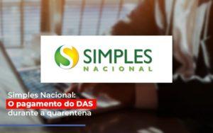 Simples Nacional O Pagamento Do Das Durante A Quarentena Notícias E Artigos Contábeis - Contabilidade em São Paulo | Catana Assessoria Empresarial