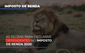 As Regras Para Declarar Dependentes No Imposto De Renda 2020 Notícias E Artigos Contábeis - Contabilidade em São Paulo   Catana Assessoria Empresarial