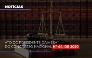 Ato Do Presidente Da Mesa Do Congresso Nacional N 44 De 2020 Notícias E Artigos Contábeis - Contabilidade em São Paulo | Catana Assessoria Empresarial