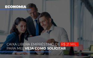 Caixa Libera Emprestimo De R 21 Mil Para Mei Veja Como Solicitar Notícias E Artigos Contábeis - Contabilidade em São Paulo | Catana Assessoria Empresarial