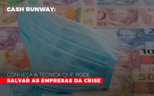 Cash Runway Conheca A Tecnica Que Pode Salvar As Empresas Da Crise Notícias E Artigos Contábeis - Contabilidade em São Paulo | Catana Assessoria Empresarial