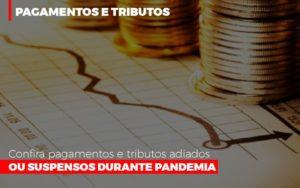 Confira Pagamentos E Tributos Adiados Ou Suspensos Notícias E Artigos Contábeis - Contabilidade em São Paulo | Catana Assessoria Empresarial
