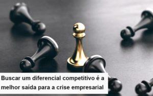 Diferencial Competitivo Do Que A Sua Empresa Precisa Na Crise Notícias E Artigos Contábeis - Contabilidade em São Paulo | Catana Assessoria Empresarial