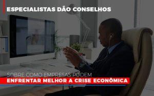 Especialistas Dao Conselhos Sobre Como Empresas Podem Enfrentar Melhor A Crise Economica Notícias E Artigos Contábeis - Contabilidade em São Paulo | Catana Assessoria Empresarial