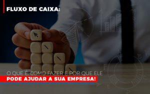 Fluxo De Caixa O Que E Como Fazer E Por Que Ele Pode Ajudar A Sua Empresa Notícias E Artigos Contábeis - Contabilidade em São Paulo   Catana Assessoria Empresarial