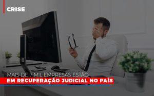 Mais De 7 Mil Empresas Estao Em Recuperacao Judicial No Pais Notícias E Artigos Contábeis - Contabilidade em São Paulo | Catana Assessoria Empresarial