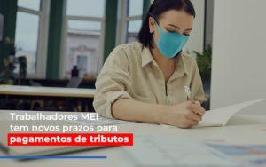 Mei Trabalhadores Mei Tem Novos Prazos Para Pagamentos De Tributos Notícias E Artigos Contábeis - Contabilidade em São Paulo | Catana Assessoria Empresarial