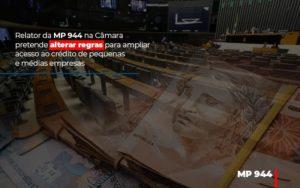 Relator Da Mp 944 Na Camara Pretende Alterar Regras Para Ampliar Acesso Ao Credito De Pequenas E Medias Empresas Notícias E Artigos Contábeis - Contabilidade em São Paulo | Catana Assessoria Empresarial
