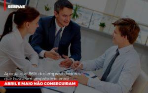 Sebrae Aponta Que 86 Dos Empreendedores Que Buscaram Emprestimo Entre Abril E Maio Nao Conseguiram Notícias E Artigos Contábeis - Contabilidade em São Paulo | Catana Assessoria Empresarial
