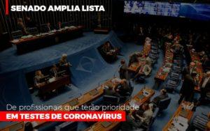 Senado Amplia Lista De Profissionais Que Terao Prioridade Em Testes De Coronavirus Notícias E Artigos Contábeis - Contabilidade em São Paulo   Catana Assessoria Empresarial