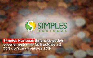 Simples Nacional Empresas Podem Obter Emprestimo Facilitado De Ate 30 Do Faturamento De 2019 Notícias E Artigos Contábeis - Contabilidade em São Paulo | Catana Assessoria Empresarial