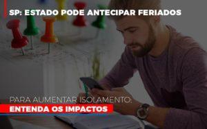 Sp Estado Pode Antecipar Feriados Para Aumentar Isolamento Entenda Os Impactos Notícias E Artigos Contábeis - Contabilidade em São Paulo | Catana Assessoria Empresarial