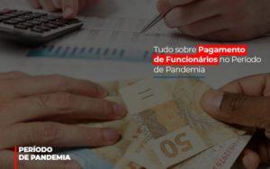 Tudo Sobre Pagamento De Funcionarios No Periodo De Pandemia Notícias E Artigos Contábeis - Contabilidade em São Paulo | Catana Assessoria Empresarial