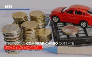 Mei Veja Como Comprar Carro Com Ate 30 De Desconto Notícias E Artigos Contábeis - Contabilidade em São Paulo | Catana Assessoria Empresarial