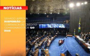 Senado Aprova Suspensao Da Cobranca De Credito Consignado Por 120 Dias Notícias E Artigos Contábeis Notícias E Artigos Contábeis - Contabilidade em São Paulo | Catana Assessoria Empresarial