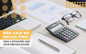 Nao Caia Na Malha Fina Veja 4 Situacoes Que Voce Precisa Evitar Notícias E Artigos Contábeis - Contabilidade em São Paulo | Catana Assessoria Empresarial